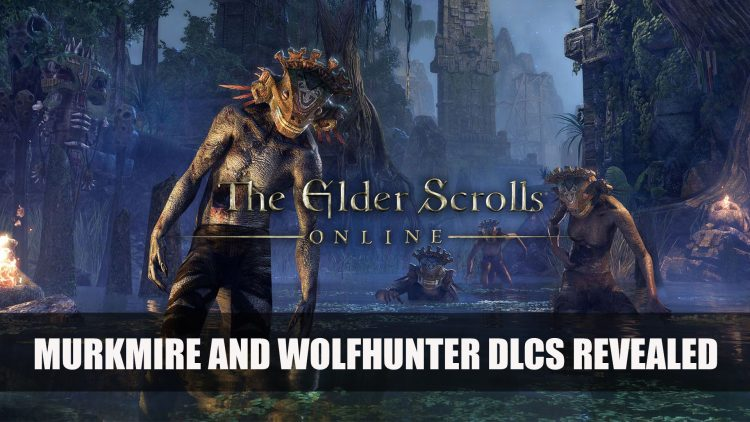 Bethesda Announce 2 Upcoming DLCs for Elder Scrolls Online: Murkmire and Wolfhunter
