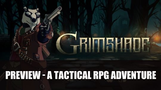 Grimshade Preview – A Tactical RPG a Mix of Combat and Adventure