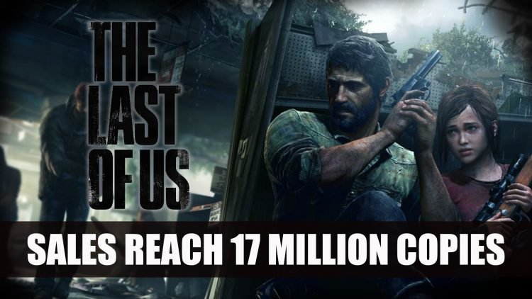 The Last of Us Sales Reach Over 17 Million Copies Sold