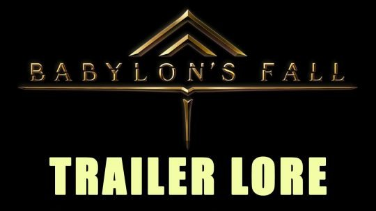 Babylon's Fall: Trailer Lore