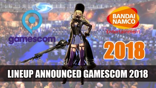 Bandai Namco Announces Gamescom 2018 Lineup and Teases New Reveal