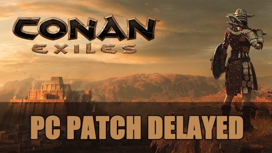 Conan Exiles Patch for PC Delayed for August While Console Will Go Ahead