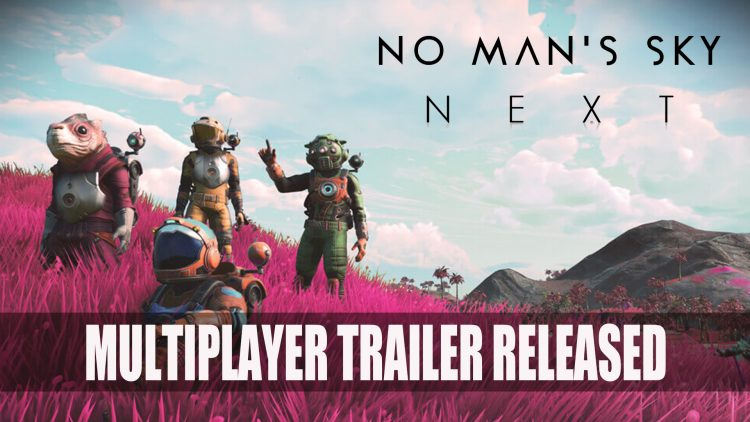 No Man's Sky Gets Multiplayer Trailer for NEXT Update on July 24th