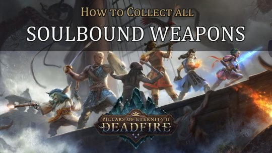 Pillars of Eternity 2: Deadfire – How to get every Soulbound Weapon