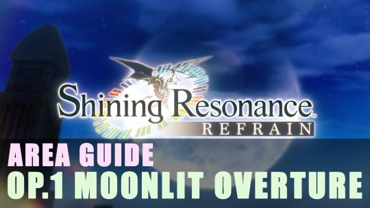 Shining Resonance Refrain: Op.1 Moonlit Overture Guide