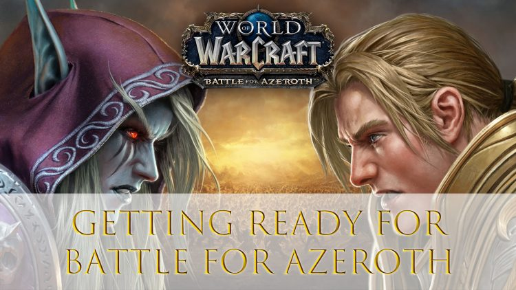 Getting Ready for World of Warcraft: Battle For Azeroth Guide