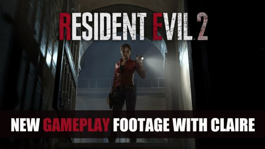 Four Minute Resident Evil 2 Remake Gameplay Revealed Featuring Claire