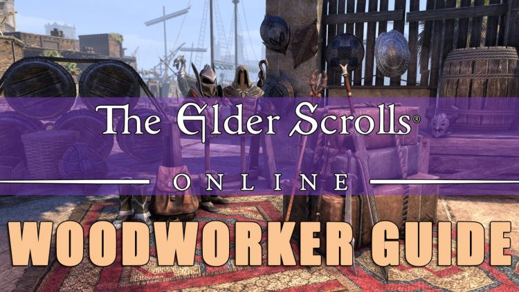 ESO Woodworking Guide: Bows, Shields, Staves, Sets and Fast Leveling