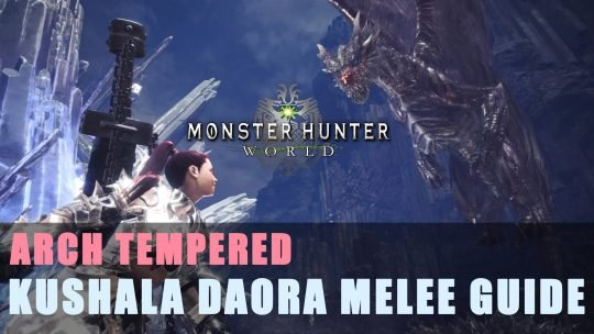 MHW: Arch Tempered Kushala Daora Melee Guide