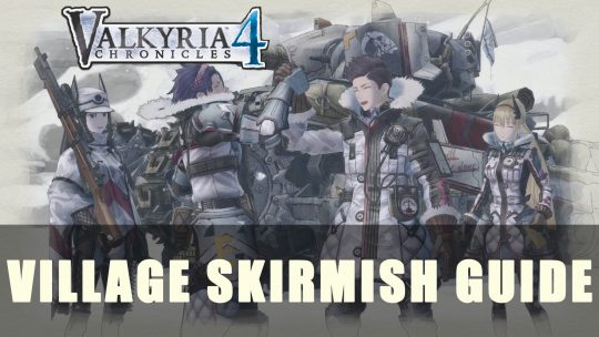 Valkyria Chronicles 4: Village Skirmish Guide (Beta Bonus Mission)