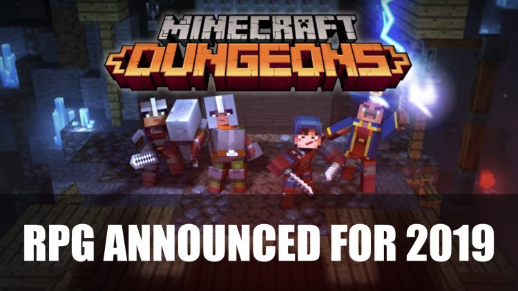 Mojang Announces Minecraft: Dungeons – A Minecraft Themed RPG