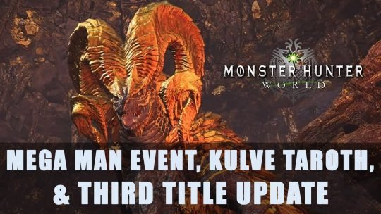 MHW PC: Mega Man Event, Kulve Taroth, Third Title Update Arrival