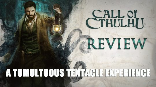 Call of Cthulhu Review – A Tumultuous Tentacle Experience