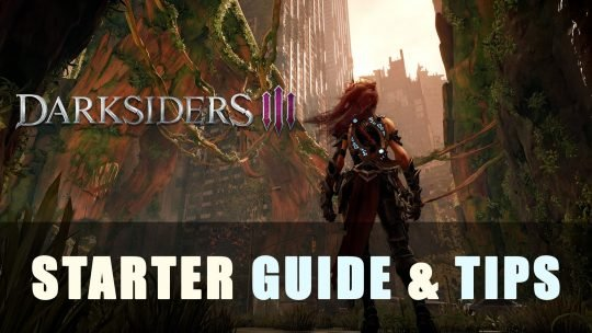 Darksiders 3: Starter Guide & Tips
