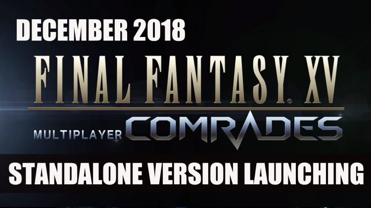 Final Fantasy XV Comrades Standalone Multiplayer Launching December 2018