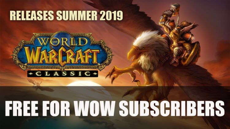 World of Warcraft Classic Launches Summer 2019; WoW Subscribers Play Free