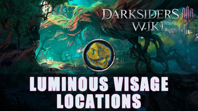 Darksiders 3 All Luminous Visage Locations Guide