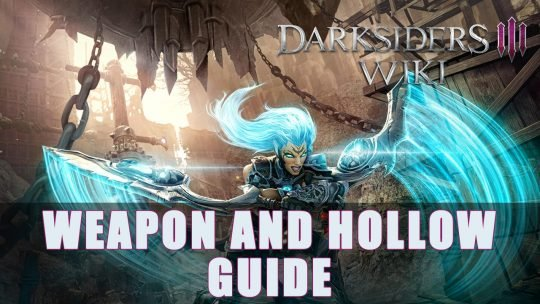 Darksiders 3: Weapon & Hollow Guide