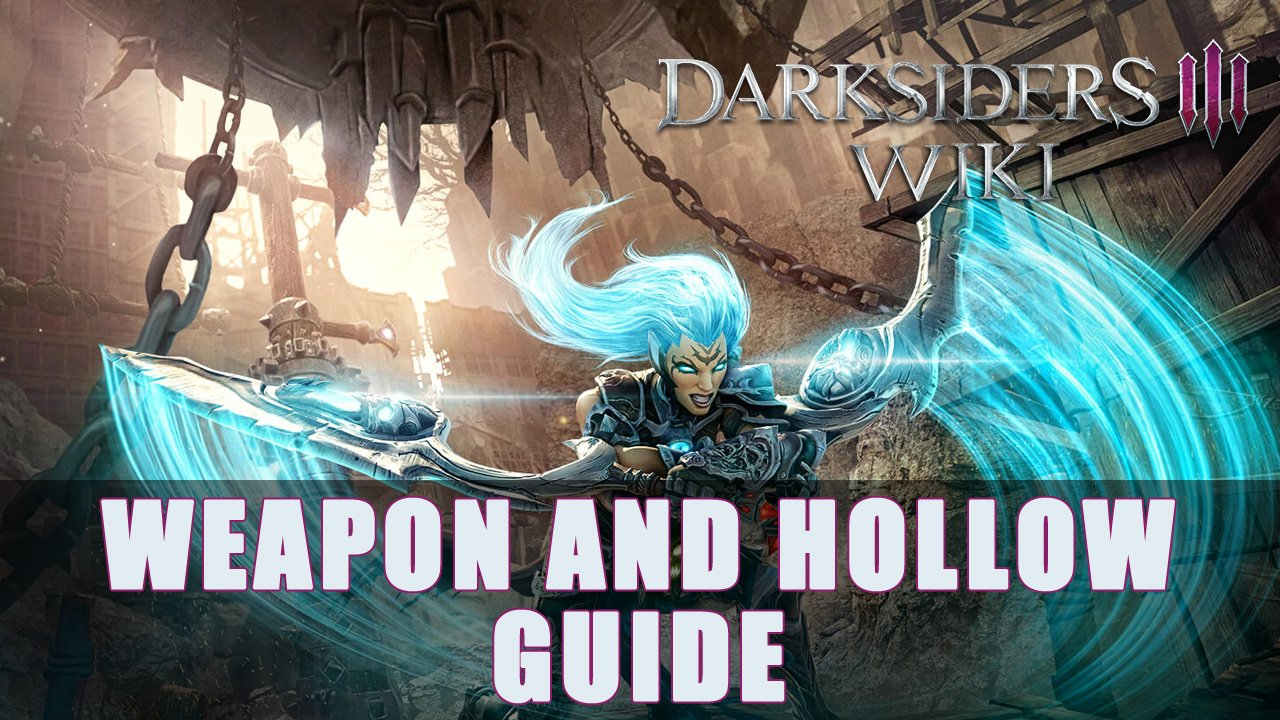 Darksiders 3: Weapon & Hollow Guide | Fextralife