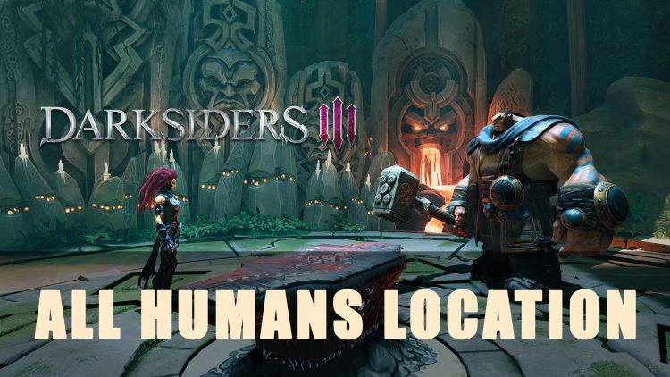 Darksiders 3: All Human Locations | Fextralife