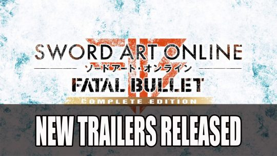 Sword Art Online Fatal Bullet Complete Edition and Dissonance of the Nexus Trailers Released