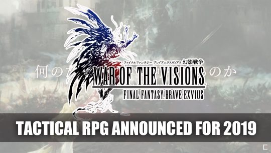 Tactical RPG War of the Visions: Final Fantasy Brave Exvius Announced for 2019