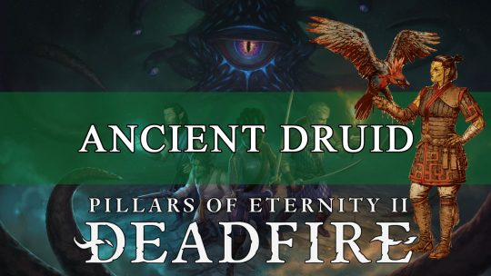 Pillars Of Eternity 2 Druid Build Guide: Ancient Terror