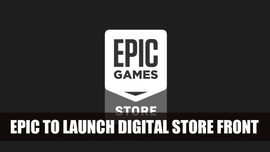 Epic Games To Launch Own Store with a Lower Cut than Steam