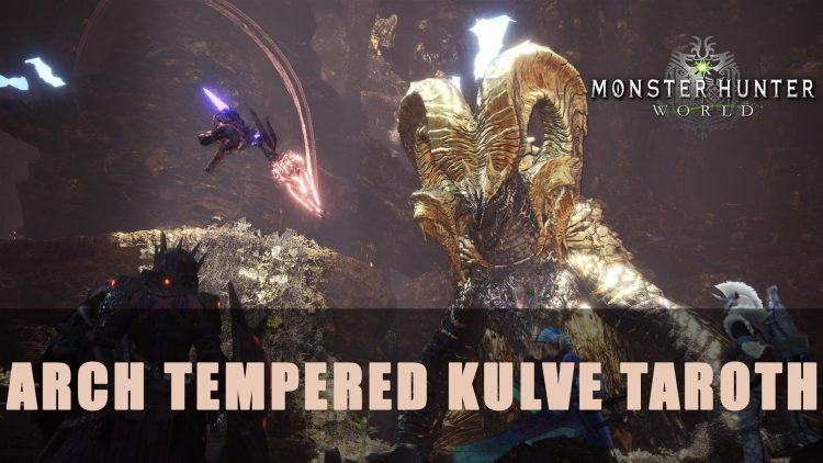 Monster Hunter World: Arch Tempered Kulve Taroth Guide