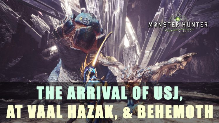 MHW PC: The Arrival of USJ, Arch Tempered Vaal Hazak, & Behemoth