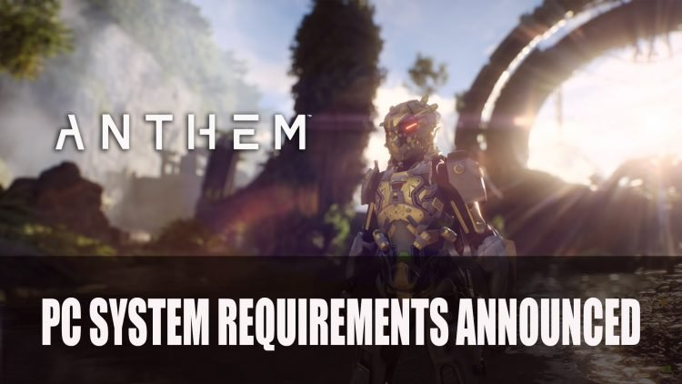 Anthem PC Requirements Revealed