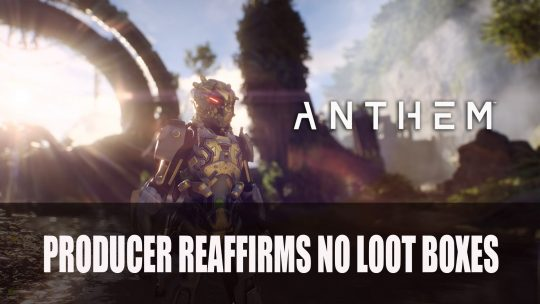Anthem Producer Reaffirms Loot Boxes Will Not Be In The Game