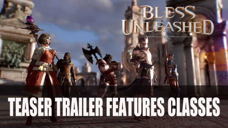 Bless Unleashed Teaser Trailer Features Classes