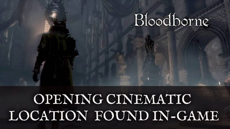 Bloodborne Opening Cinematic Location Revealed By Player