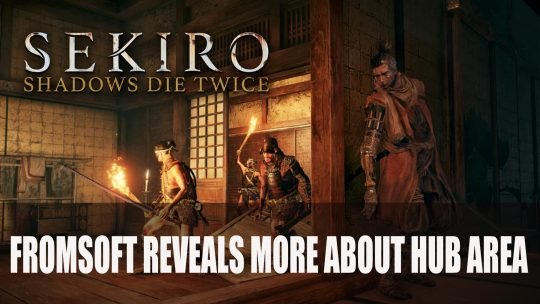 FromSoftware Reveals More About the Sekiro Hub Area