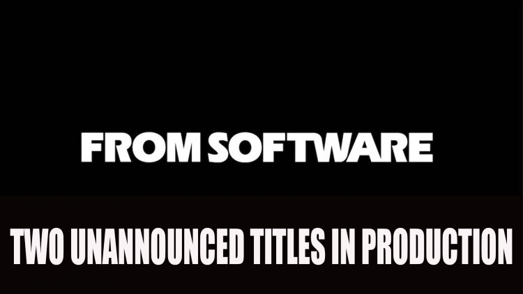 FromSoftware are Working on 2 Unannounced Games