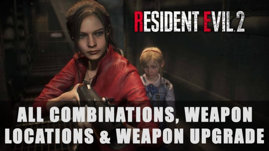 Resident Evil 2: All Combinations, Weapon Locations & Weapon Upgrade Guide