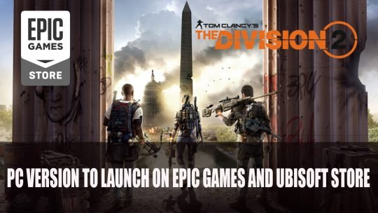 Tom Clancy's The Division 2 PC Version Will Launch Exclusively on Epic Games Store and Uplay