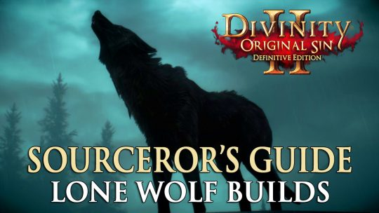 Divinity Original Sin 2 Definitive Edition: The Sourceror's Guide to Lone Wolf