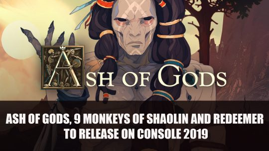 Koch Media to Bring Ash of Gods, 9 Monkeys of Shaolin and Redeemer: Enhanced Edition to Console