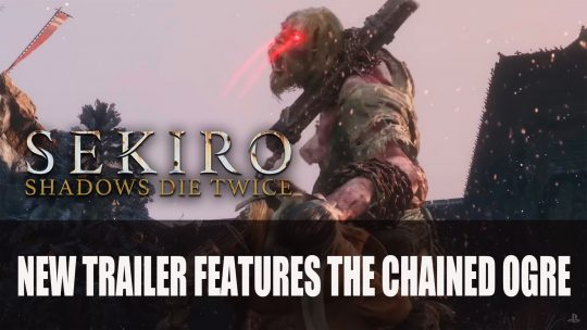 Sekiro New Boss Trailer Featuring the Chained Ogre