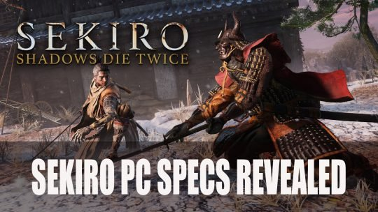 Sekiro Shadows Die Twice PC Specs Revealed