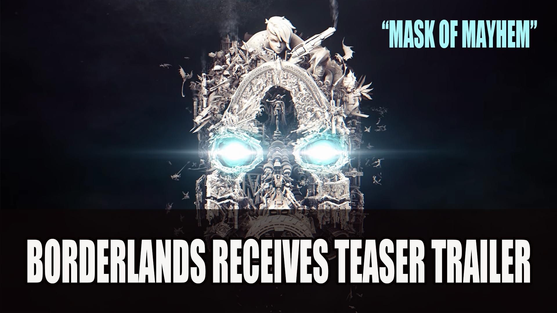Borderlands Receives Teaser Trailer Featuring Mask Of Mayhem