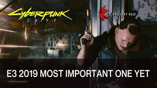 Cyberpunk 2077 Developer CD Projekt Red Announces E3 2019 Will be their Most Important One Yet