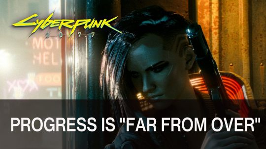"Cyberpunk 2077 Progress is ""Far From Over"" As Mentioned in Highlight Video"