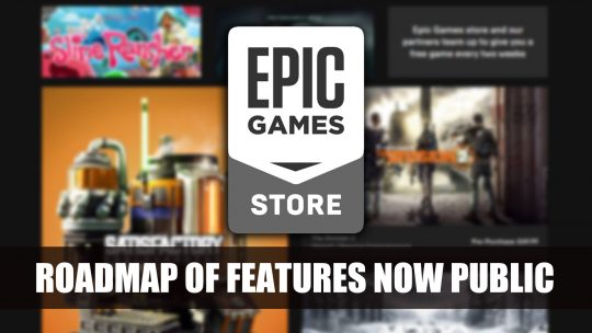 Epic Games Store Development Roadmap Covers Wishlists, Cloud Saves and More