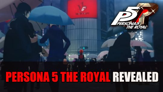 Atlus Reveal Persona 5 The Royal Trailer