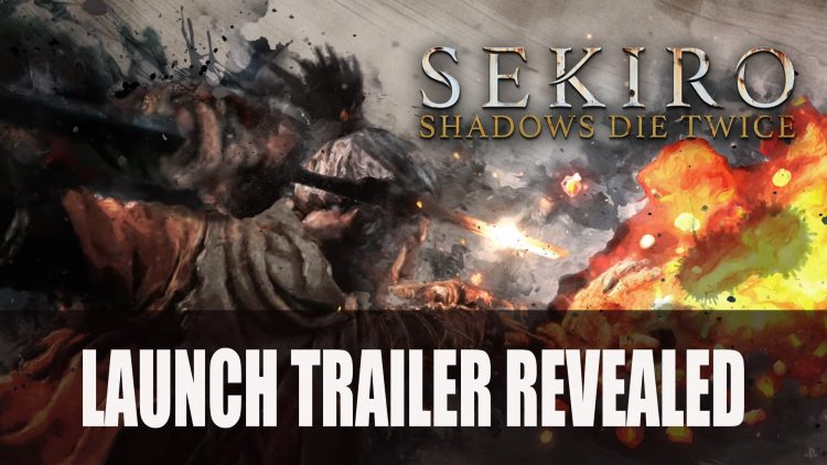 FromSoftware Release Launch Trailer for Sekiro Shadows Die Twice