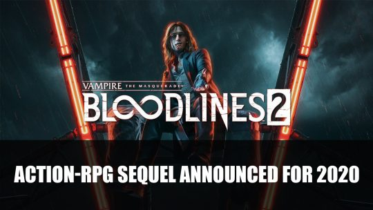 Vampire: The Masquerade – Bloodlines 2 Announced for 2020; Pre-Order Editions