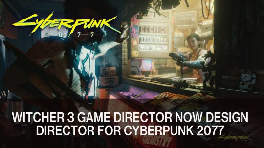 The Witcher 3 Game Director Moves to Design Director for Cyberpunk 2077